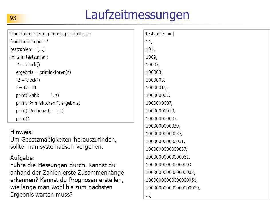Laufzeitmessungen from faktorisierung import primfaktoren. from time import * testzahlen = [...] for z in testzahlen: